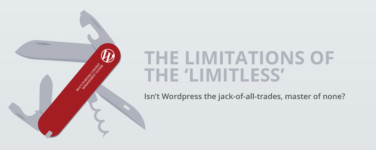 The limitations of the 'limitless' platform: why Wordpress is the jack-of-all-trades, master of none